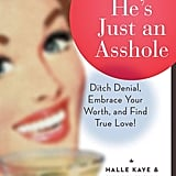 Maybe He's Just an Asshole by Halle Kaye