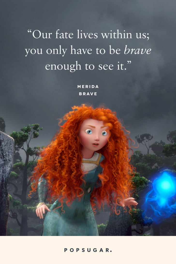 """""""Our fate lives within us; you only have to be brave enough to see it."""" — Merida, Brave"""