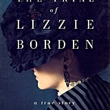 The Trial of Lizzie Borden: A True Story by Cara Robertson