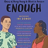 Black Enough: Stories of Being Young & Black in America by Ibi Zoboi (released Jan. 8)
