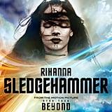 """""""Sledgehammer"""" — Rihanna"""