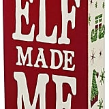 """The Elf Made Me"" Wall Art"