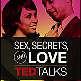 TED Talks: Sex, Secrets, & Love