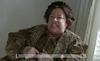 When Kathy Bates made this face.