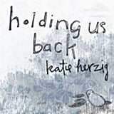 """Holding Us Back"" by Katie Herzig"