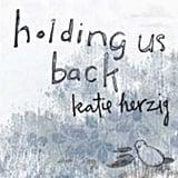 """Holding Us Back"" by Katie Herzig"