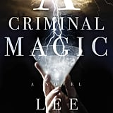 A Criminal Magic by Lee Kelly, Out Feb. 2