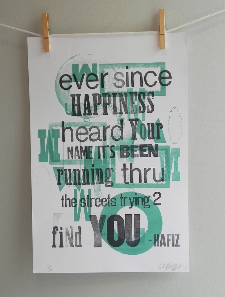 """This letterpress print ($26) reads, """"Ever since happiness heard your name it's been running through the streets trying to find you"""" by Hafiz."""