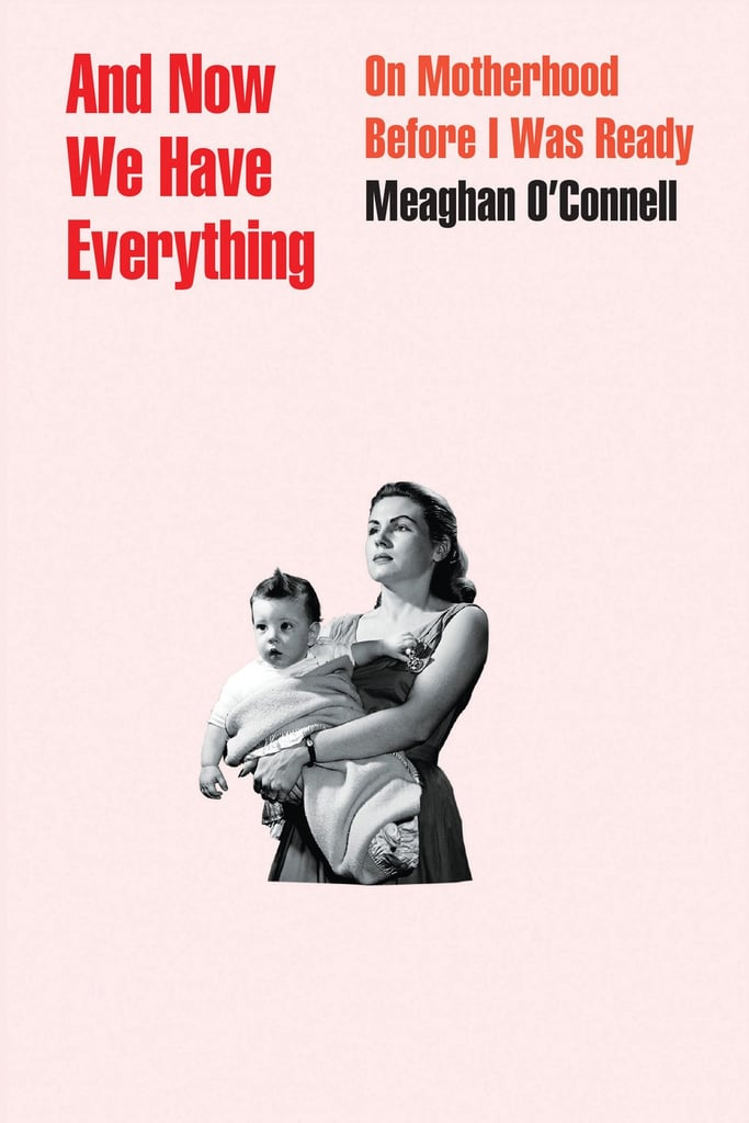 And Now We Have Everything: On Motherhood Before I Was Ready