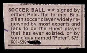 &quot;Soccer ball signed by either Pele, the former Brazilian soccer player... or by some guy named Peter, $75.&quot;</p> <p>