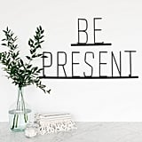 Be Present Metal Sign