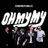 Oh My My by OneRepublic