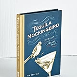 Tequila Mockingbird: Cocktails With a Literary Twist ($15)