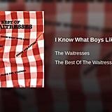 """""""I Know What Boys Like"""" by The Waitresses"""