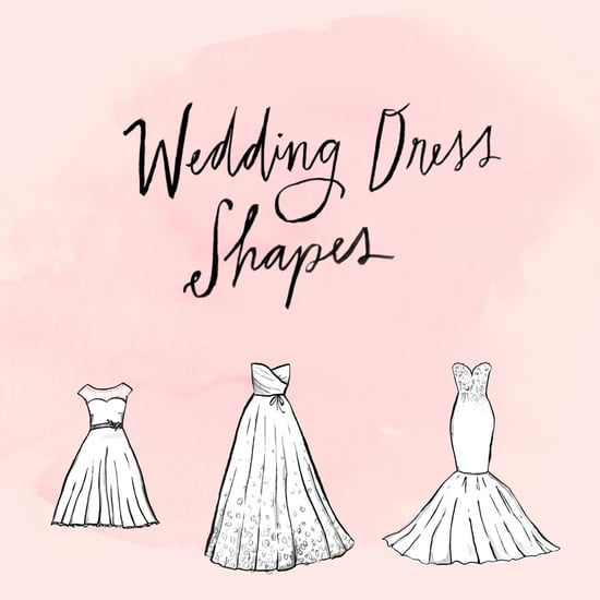 Wedding Dress Shapes And Silhouettes Popsugar Fashion