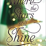 Where the Stars Still Shine Trish Doller's romantic YA novel Where the Stars Still Shine follows a teen girl who is being reunited with her family for the first time after being kidnapped and on the run with her mom for more than a decade. She must learn what it's like to be a part of a big family in a small town and, most importantly, how to love and be loved while facing her painful past. Out Sept. 24