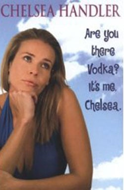 Chelsea Handler's New Book Are You There Vodka? It's Me, Chelsea