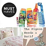 With Spring in the air (it has to be, we just know it!), POPSUGAR Moms is ready to freshen things up in your home. From a fun new line of bath products that will get your kids as clean as can be to a new book from one of the funniest authors we know, you'll love these great finds to help revitalize things in your home this month.