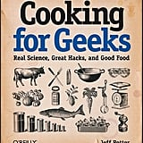 Cooking For Geeks: Real Science, Great Hacks, and Good Food ($18)