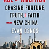Aug. 2014 — Age of Ambition: Chasing Fortune, Truth, and Faith in the New China by Evan Osnos