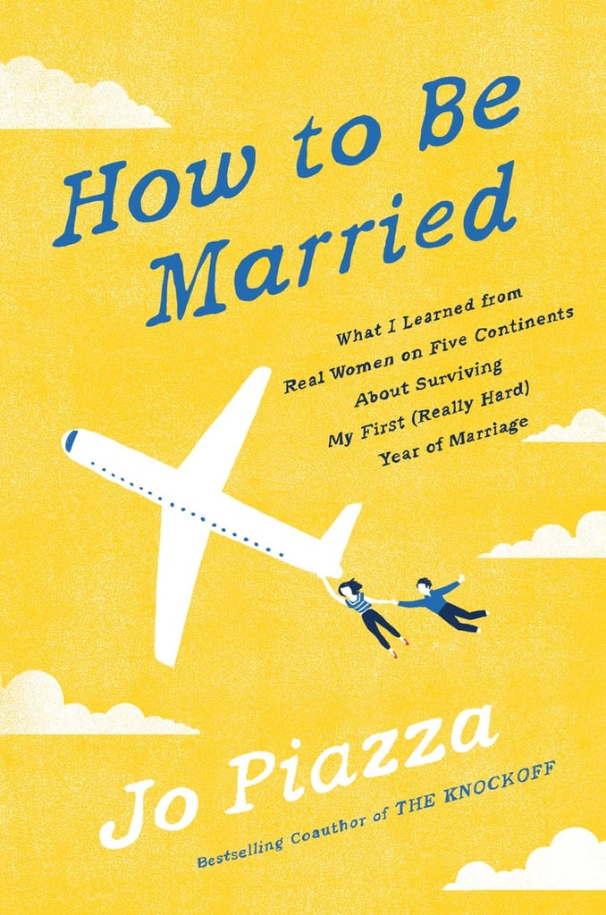 How to Be Married by Jo Piazza — Available April 18