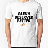 Glenn Deserved Better T-Shirt