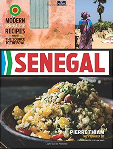 Senegal: Modern Senegalese Recipes From the Source to the Bowl by Pierre Thiam and Jennifer Sit
