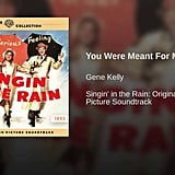 """You Were Meant For Me"" From Singin' in the Rain"