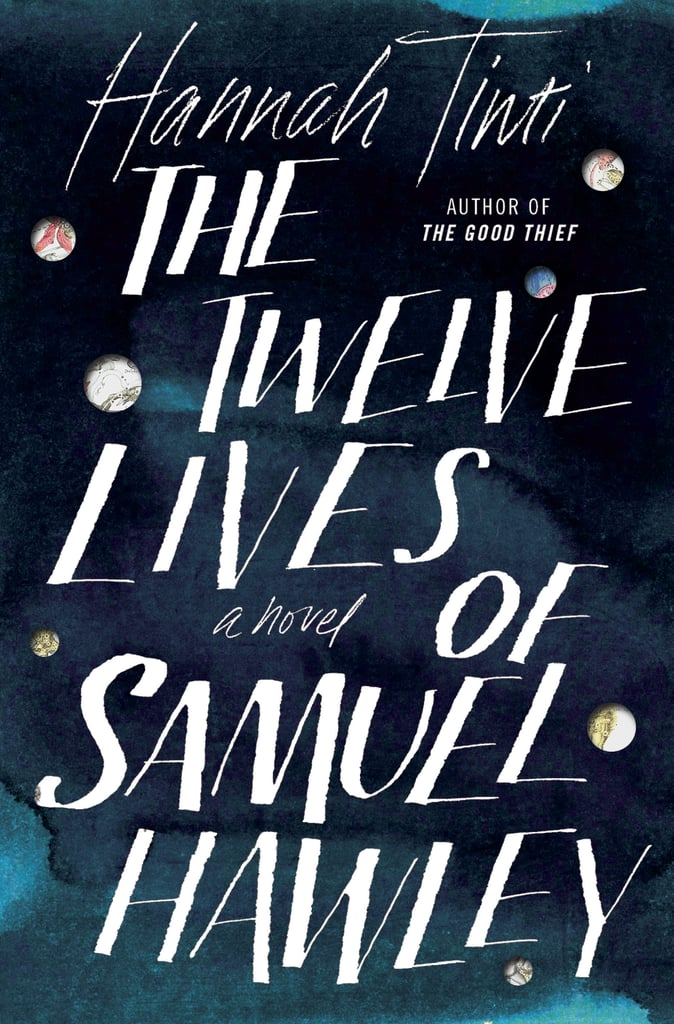 The Twelve Lives of Samuel Hawley by Hannah Tinti — Available March 28
