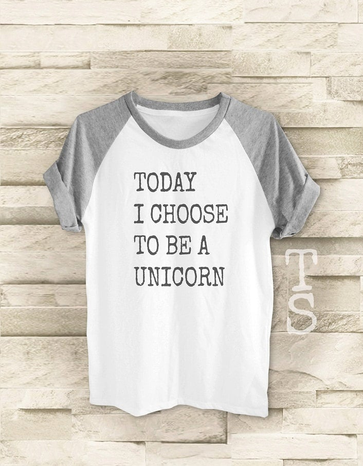 Today I Choose to Be a Unicorn Shirt  ($16)