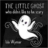 For Ages 0 to 2: The Little Ghost Who Didn't Like to Be Scary: A Halloween Picture Book