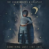 """Something Just Like This"" by The Chainsmokers and Coldplay"