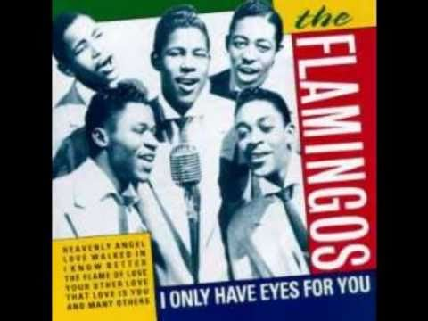 """""""I Only Have Eyes for You"""" by The Flamingos"""