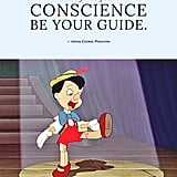 """Always let your conscience be your guide."" — Jiminy Cricket, Pinocchio"