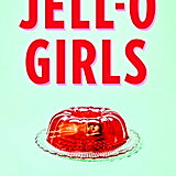 Jell-O Girls by Allie Rowbottom, Out July 24