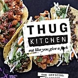 Thug Kitchen Eat Like You Give a F**k ($39.99)