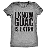 """""""I Know Guac Is Extra"""" Tee ($27)"""