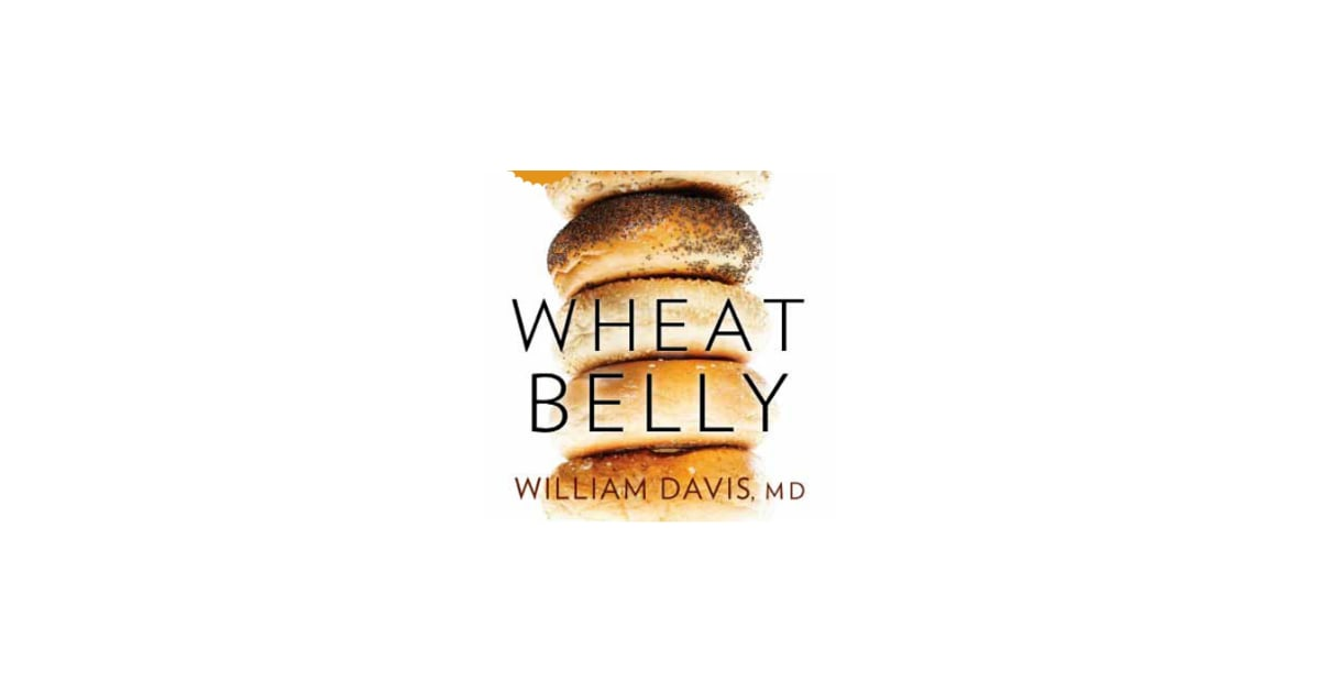 Wheat Belly Diet and Weight Loss | POPSUGAR Fitness
