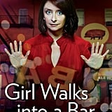 Girl Walks into a Bar . . . Comedy Calamities, Dating Disasters, and a Midlife Miracle