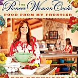 The Pioneer Woman Cooks: Food From My Frontier ($17)