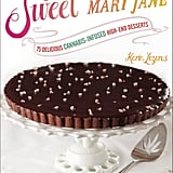 Sweet Mary Jane: 75 Delicious Cannabis-Infused High-End Desserts by Karin Eisen