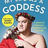My Life as a Goddess: A Memoir Through (Un)Popular Culture by Guy Branum