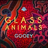 """Gooey"" by Glass Animals"