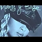 """My Life"" by Mary J. Blige"