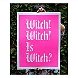 Witch Witch is Witch Print