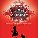 Confessions of a Scary Mommy: An Honest and Irreverent Look at Motherhood