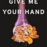 Give Me Your Hand by Megan Abbott, Out July 17