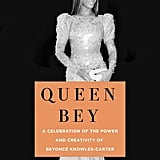 Queen Bey: A Celebration of the Power and Creativity of Beyoncé Knowles-Carter, edited by Veronica Chambers (coming March 5)
