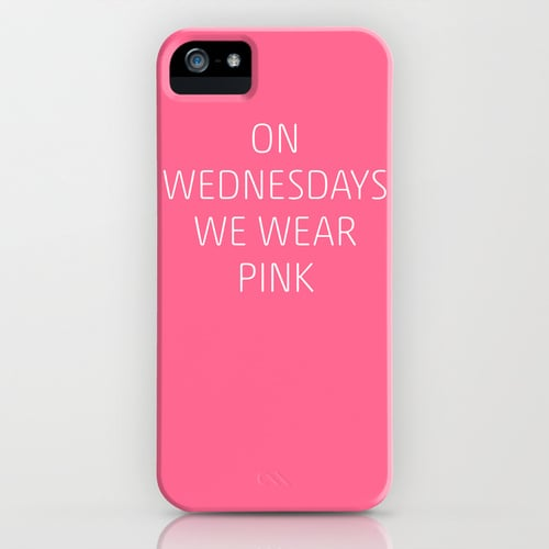 """On Wednesdays we wear pink"" iPhone/Galaxy S4 case ($35)"