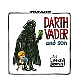 Darth Vader and Son by Jeffery Brown, $24.95
